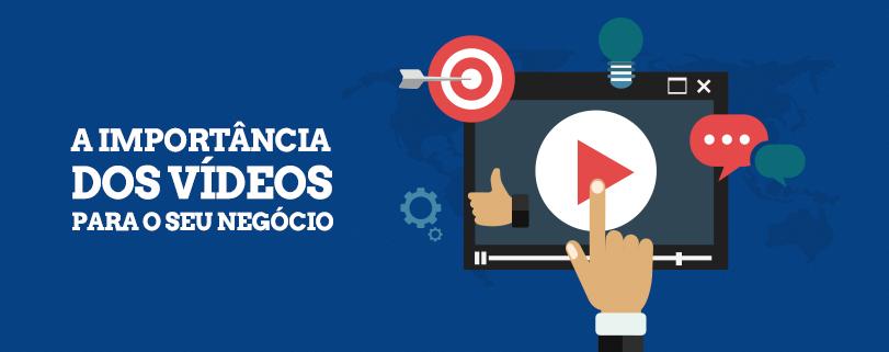 A importância dos vídeos para o seu negócio